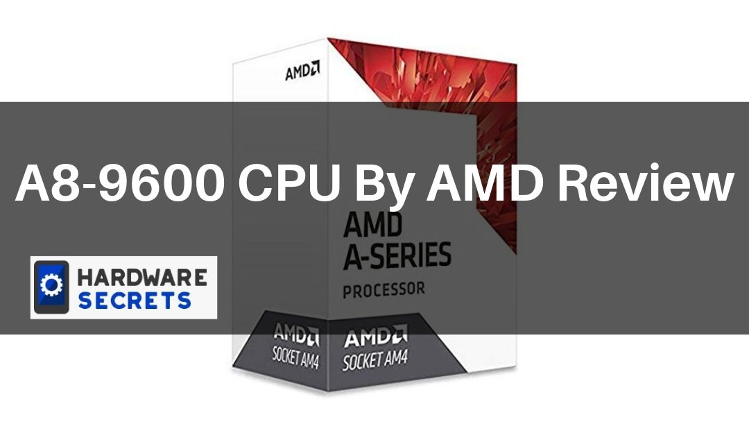 A8-9600 CPU By AMD Review